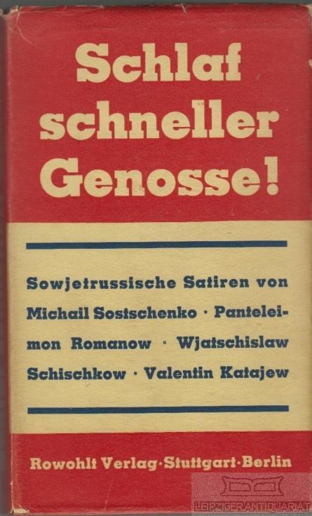 Schlaf schneller Genosse!. Sowjetrussische Satiren. Willinsky, Grete (Übersetzung und Nachwort). Verlag: Stuttgart Berlin. Rowohlt Verlag, 1940